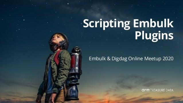 Sadayuki Furuhashi Scripting Embulk Plugins Embulk & Digdag Online Meetup 2020