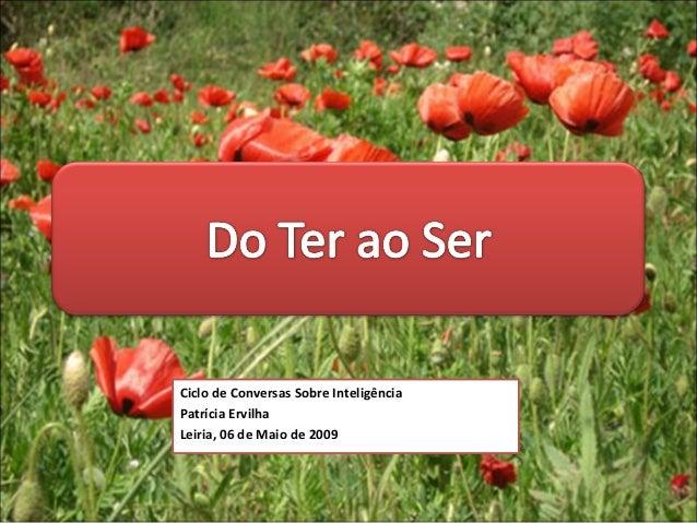 Ciclo de Conversas Sobre Inteligência Patrícia Ervilha Leiria, 06 de Maio de 2009