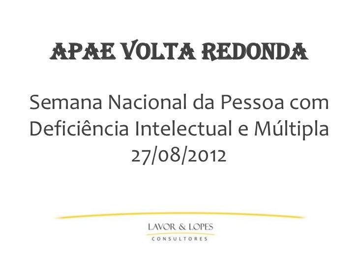 APAE VOLTA REDONDASemana Nacional da Pessoa comDeficiência Intelectual e Múltipla           27/08/2012