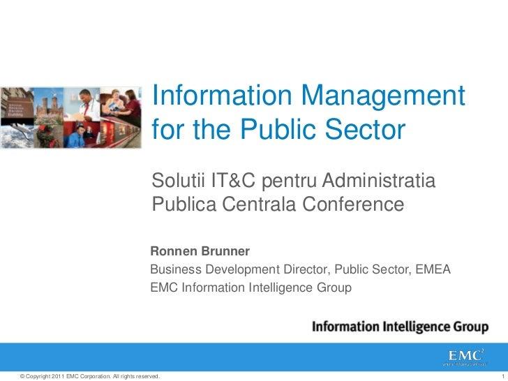 Information Management for the Public Sector<br />Solutii IT&C pentruAdministratiaPublicaCentrala Conference<br />Ronnen B...