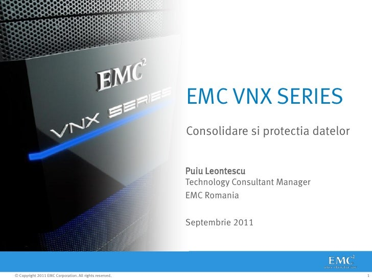 EMC VNX SERIES                                                         Consolidare si protectia datelor                   ...