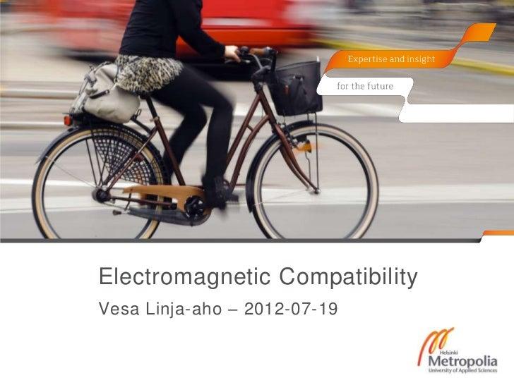Electromagnetic CompatibilityVesa Linja-aho – 2012-07-19