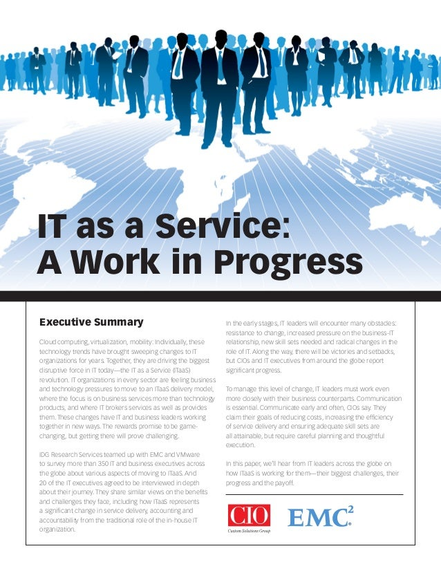 IT as a Service: A Work in Progress Executive Summary Cloud computing, virtualization, mobility: Individually, these techn...
