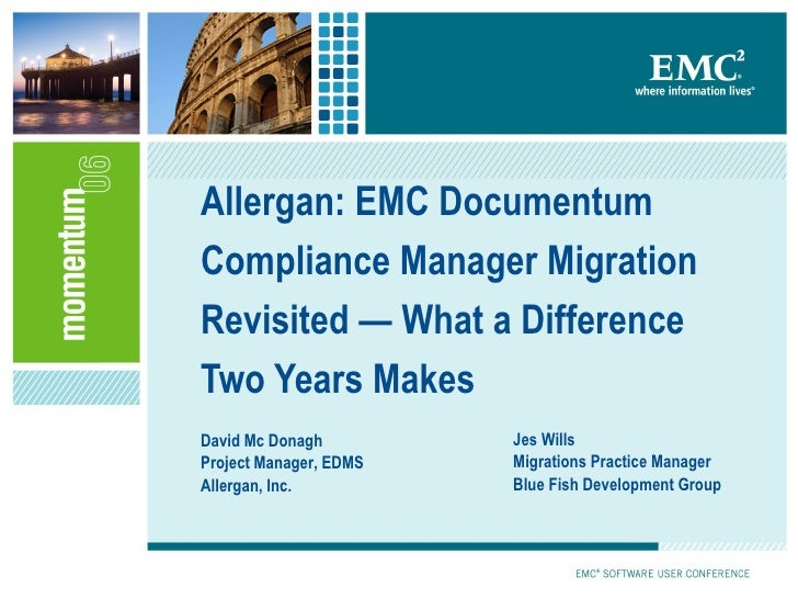 Allergan: EMC Documentum Compliance Manager Migration Revisited — What a Difference Two Years Makes David Mc Donagh Projec...