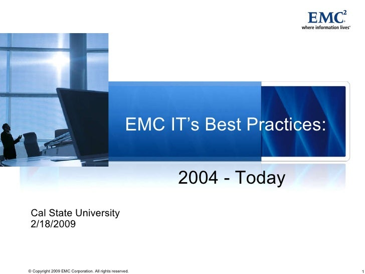 EMC IT's Best Practices: Cal State University 2/18/2009 2004 - Today