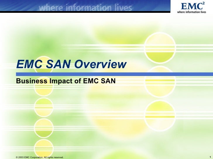 EMC SAN OverviewBusiness Impact of EMC SAN© 2003 EMC Corporation. All rights reserved.   1