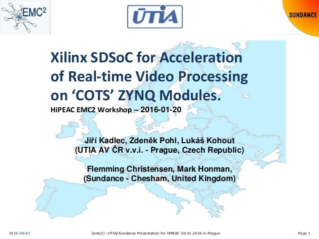[emc2] –UTIA/Sundance Presentation for HiPEAC 20.01.2016 in Prague2016-20-01 Page 1 Xilinx SDSoC for Acceleration of Real-...