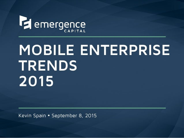 MOBILE ENTERPRISE TRENDS 2015 Kevin Spain Ÿ September 8, 2015