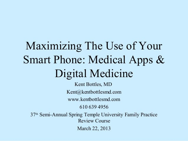 Maximizing The Use of YourSmart Phone: Medical Apps &      Digital Medicine                    Kent Bottles, MD           ...