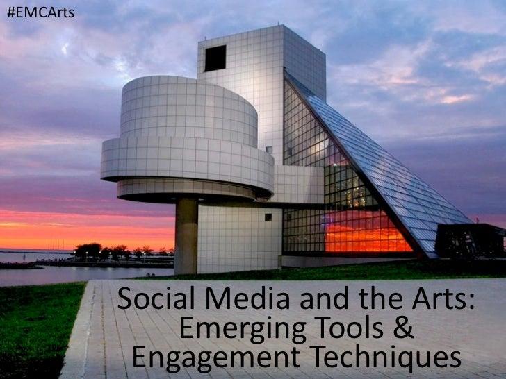 #EMCArts           Social Media and the Arts:                Emerging Tools &             Engagement Tec...