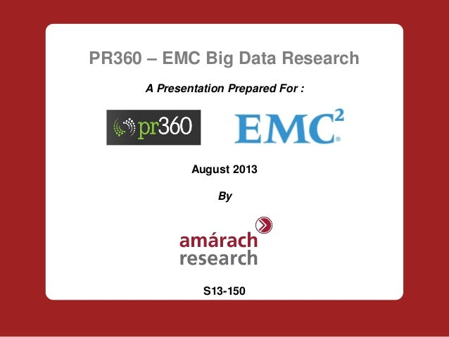 PR360 – EMC Big Data Research A Presentation Prepared For : August 2013 By S13-150