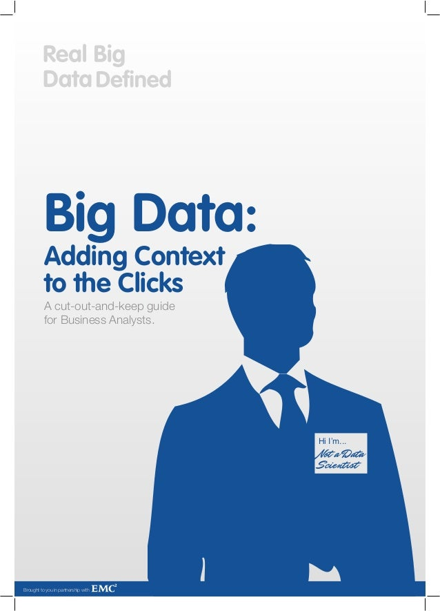 Big Data:          Adding Context          to the Clicks          A cut-out-and-keep guide          for Business Analysts....