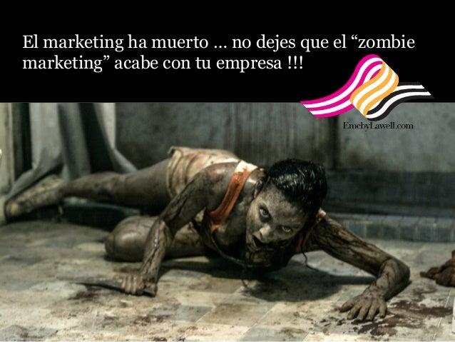 """El marketing ha muerto … no dejes que el """"zombie marketing"""" acabe con tu empresa !!!"""