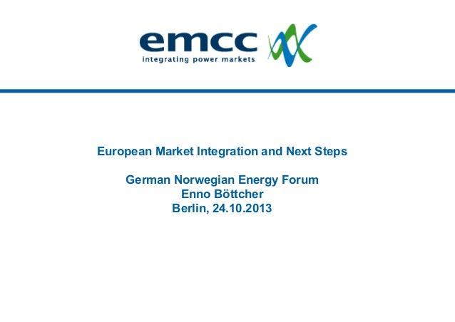 European Market Integration and Next Steps German Norwegian Energy Forum Enno Böttcher Berlin, 24.10.2013