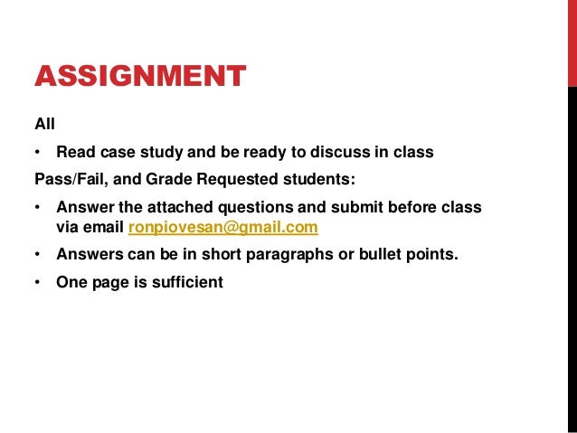 ASSIGNMENT All • Read case study and be ready to discuss in class Pass/Fail, and Grade Requested students: • Answer the at...