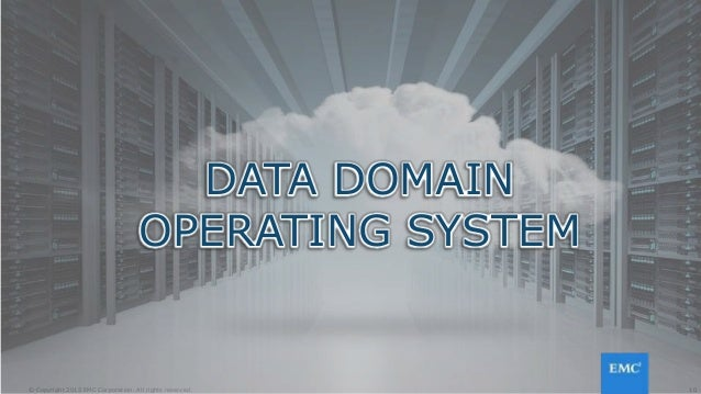 10© Copyright 2015 EMC Corporation. All rights reserved. DATA DOMAIN OPERATING SYSTEM