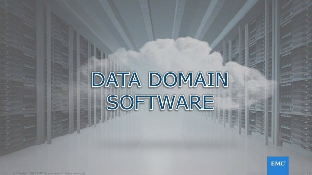 17© Copyright 2015 EMC Corporation. All rights reserved. DATA DOMAIN SOFTWARE