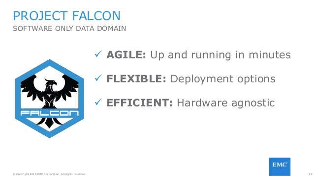 32© Copyright 2015 EMC Corporation. All rights reserved.  AGILE: Up and running in minutes  FLEXIBLE: Deployment options...