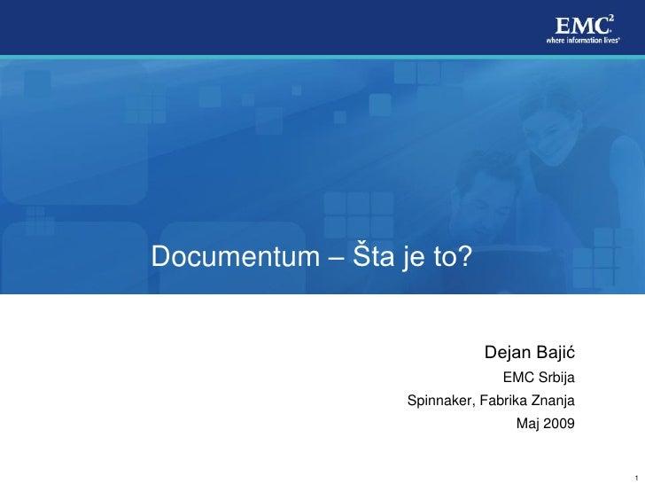 Documentum – Šta je to?                                Dejan Bajić                                 EMC Srbija             ...