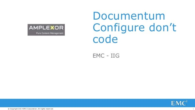 1© Copyright 2014 EMC Corporation. All rights reserved.© Copyright 2014 EMC Corporation. All rights reserved. Documentum C...