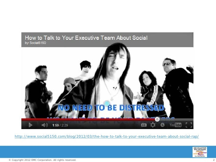 http://www.social5150.com/blog/2012/03/the-how-to-talk-to-your-executive-team-about-social-rap/© Copyright 2012 EMC Corpor...