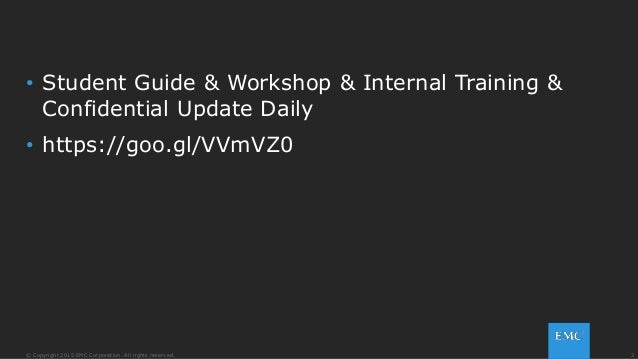 2© Copyright 2015 EMC Corporation. All rights reserved. • Student Guide & Workshop & Internal Training & Confidential Upda...