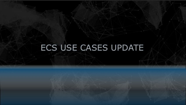 9© Copyright 2015 EMC Corporation. All rights reserved. ECS USE CASES UPDATE