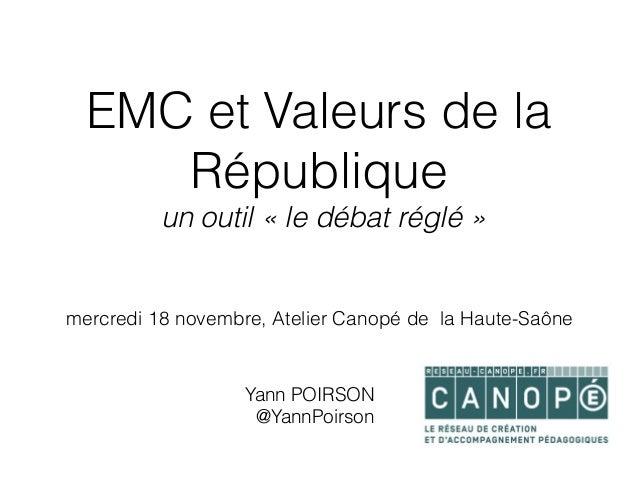 EMC et Valeurs de la République un outil «le débat réglé» mercredi 18 novembre, Atelier Canopé de la Haute-Saône Yann PO...
