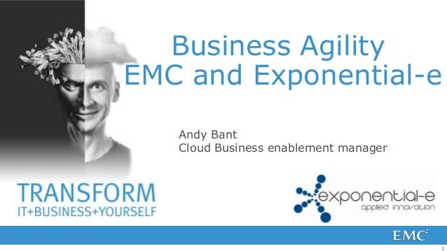 Business AgilityEMC and Exponential-e   Andy Bant   Cloud Business enablement manager                                     ...
