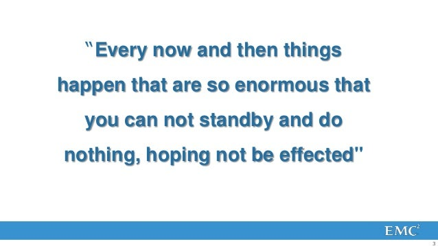 """""""Every now and then thingshappen that are so enormous that  you can not standby and donothing, hoping not be effected""""    ..."""