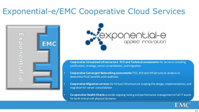Exponential-e/EMC Cooperative Cloud Services              •   Cooperative Virtualized Infrastructure TCO and Technical ass...
