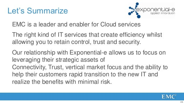 Let's Summarize EMC is a leader and enabler for Cloud services The right kind of IT services that create efficiency whilst...