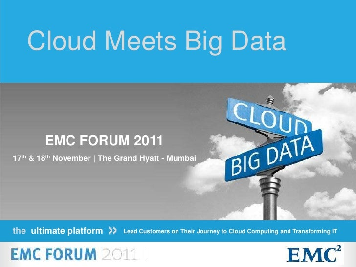 Cloud Meets Big Data        EMC FORUM 201117th & 18th November | The Grand Hyatt - Mumbaithe ultimate platform   »   Lead ...