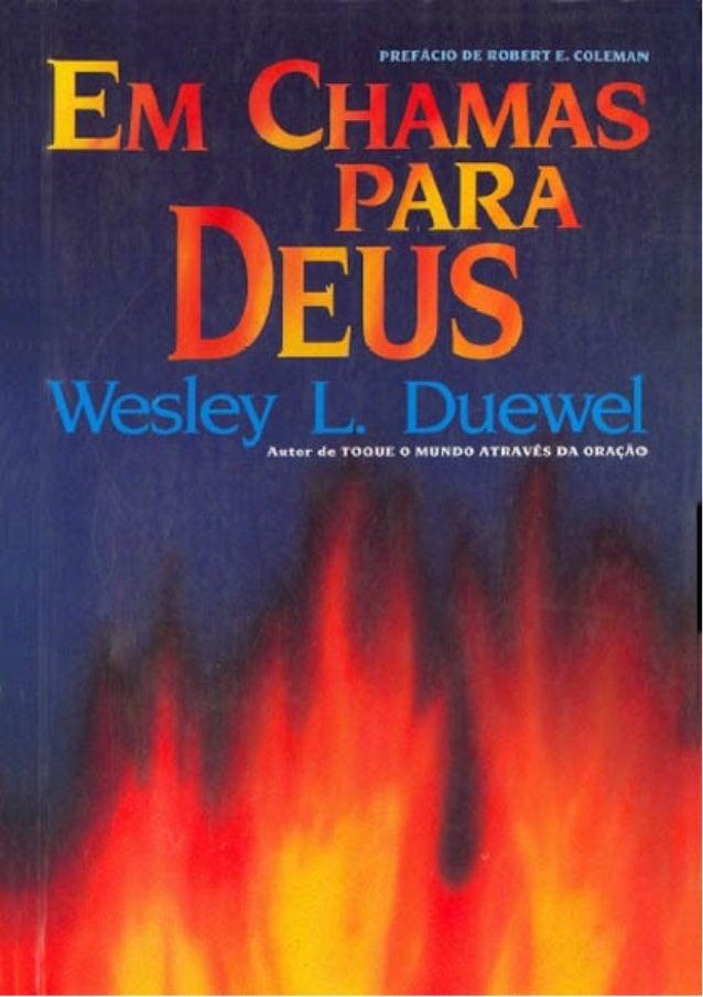 Em Chamas para DeusEm Chamas para DeusWesley L. DuewelDigitalização: NeuzaDoação: idRevisão: SusanaCapwww.semeadoresdapala...