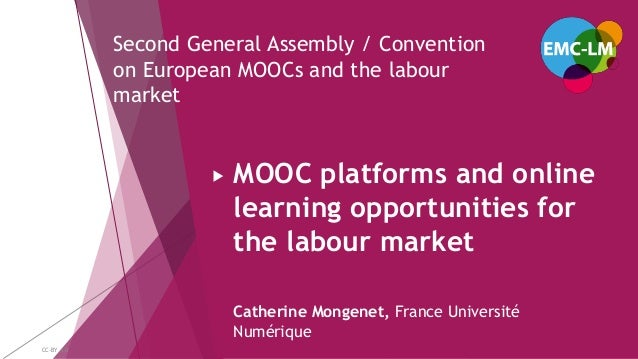 Second General Assembly / Convention on European MOOCs and the labour market MOOC platforms and online learning opportunit...
