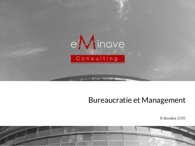 Bureaucratie et Management 8 décembre 2015