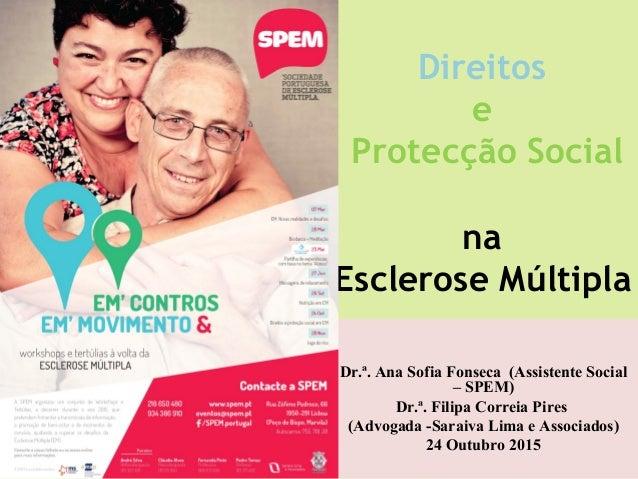 Dr.ª. Ana Sofia Fonseca (Assistente Social – SPEM) Dr.ª. Filipa Correia Pires (Advogada -Saraiva Lima e Associados) 24 Out...