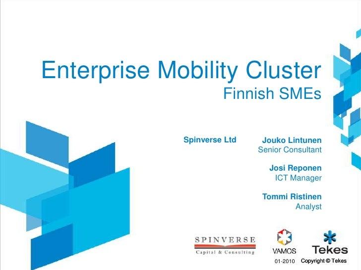 Enterprise Mobility Cluster Finnish SMEs<br />Jouko Lintunen<br />Senior Consultant<br />01-2010<br />Spinverse Ltd<br />J...