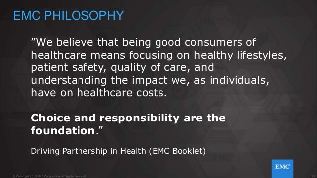 """11© Copyright 2015 EMC Corporation. All rights reserved. EMC PHILOSOPHY """"We believe that being good consumers of healthcar..."""