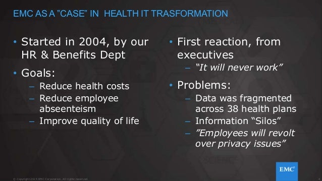 4© Copyright 2015 EMC Corporation. All rights reserved. • Started in 2004, by our HR & Benefits Dept • Goals: – Reduce hea...