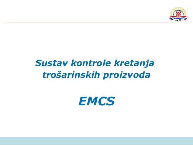 Sustav kontrole kretanjatrošarinskih proizvodaEMCS