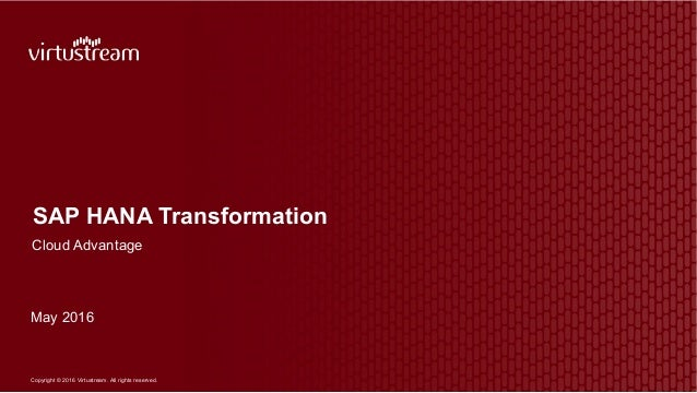 Copyright © 2016 Virtustream. All rights reserved. SAP HANA Transformation Cloud Advantage May 2016
