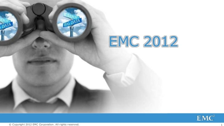 EMC 2012© Copyright 2012 EMC Corporation. All rights reserved.              1