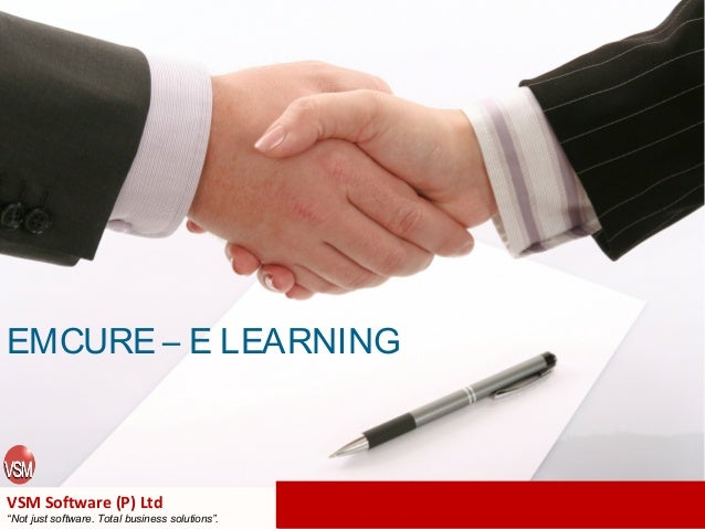 "EMCURE – E LEARNING  VSM Software (P) Ltd  ""Not just software. Total business solutions""."