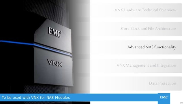 121© Copyright 2015 EMC Corporation. All rights reserved. To be used with VNX for NAS Modules VNX Hardware Technical Overv...