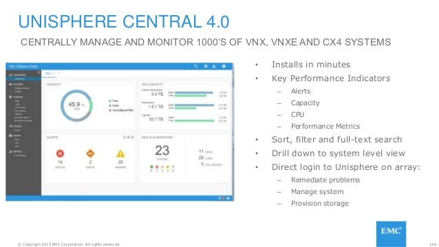 136© Copyright 2015 EMC Corporation. All rights reserved. UNISPHERE CENTRAL 4.0 • Installs in minutes • Key Performance In...