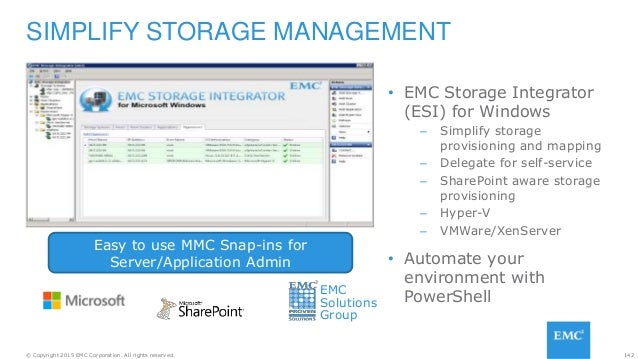 142© Copyright 2015 EMC Corporation. All rights reserved. • EMC Storage Integrator (ESI) for Windows – Simplify storage pr...