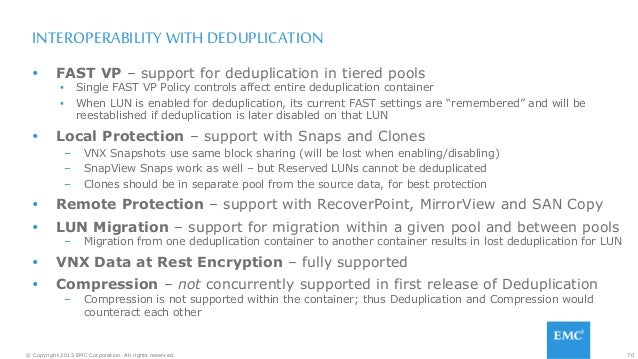 70© Copyright 2015 EMC Corporation. All rights reserved. INTEROPERABILITY WITH DEDUPLICATION  FAST VP – support for dedup...