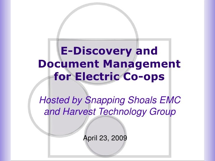E-Discovery and Document Management   for Electric Co-ops  Hosted by Snapping Shoals EMC  and Harvest Technology Group    ...