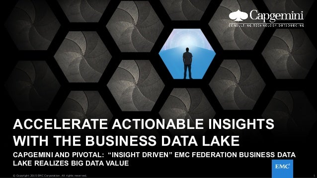 1© Copyright 2015 EMC Corporation. All rights reserved. ACCELERATE ACTIONABLE INSIGHTS WITH THE BUSINESS DATA LAKE CAPGEMI...